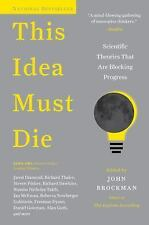 This Idea Must Die : Scientific Ideas That Are Blocking Progress by John...