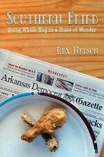 Southern Fried : Going Whole Hog in a State of Wonder by Rex Nelson (2016,...