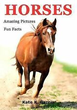 Horses : Kids Book of Fun Facts and Amazing Pictures on Animals in Nature by...