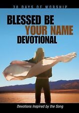Blessed Be Your Name Devotional: Devotions Inspired by the Song (30 Days of Wors