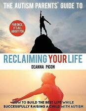 The Autism Parents' Guide to Reclaiming Your Life : How to Build the Best...