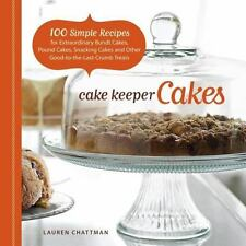 Cake Keeper Cakes: 100 Simple Recipes for Extraordinary Bundt Cakes, Pound