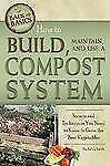 How to Build, Maintain, and Use a Compost System: Secrets and Techniqu-ExLibrary
