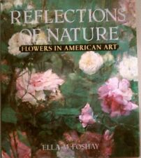 Reflections of Nature : Flowers in American Art by Ella M. Foshay and Random...