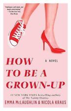 How to Be a Grown-Up : A Novel by Nicola Kraus and Emma McLaughlin (Paperback)