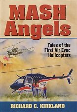MASH ANGELS: Tales of the First Air Evac Helicopters by R. Kirkland 2004 HC