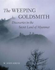 Weeping Goldsmith : Discoveries in the Secret Land of Myanmar