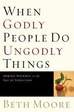 When Godly People Do Ungodly Things : Finding Authentic Restoration in the...