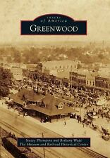 Images of America: Greenwood by The Museum and Railroad Historical Center,...