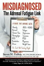 Misdiagnosed : The Adrenal Fatigue Link by Steven Zodkoy D. C. (2014, Paperback)