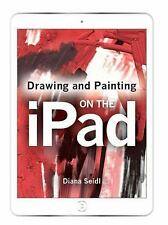 Drawing and Painting on the iPad by Seidl, Diana