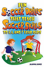 Fun Soccer Drills That Teach Soccer Skills to 5, 6, and 7 Year Olds by Alanna...