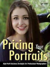 Pricing Your Portraits : High-Profit Business Strategies for Professional...