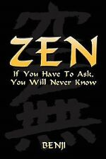 Zen : If You Have to Ask, You Will Never Know by Benji (2011, Paperback)