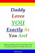 Daddy Loves You Exactly As You Are! : Helping Children Know How Much They Are...