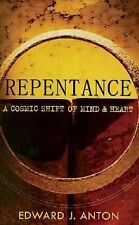 Repentance: A Cosmic Shift of Mind and Heart, Anton, Edward J, New Book