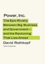 Power, Inc.: The Epic Rivalry Between Big Business and Government-