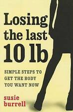 Losing the Last 10lb: Simple Steps to Get the Body You Want Now Susie Burrell Ve