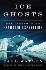 Ice Ghosts : The Epic Hunt for the Lost Franklin Expedition by Paul Watson...