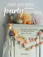 Paper Pom-Poms and Other Party Decorations: 35 Step-by-Step Projects to Make...