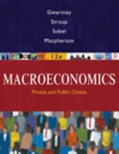 Macroeconomics : Public and Private Choice by James D. Gwartney, David A....