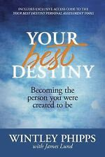 Your Best Destiny : Becoming the Person You Were Created to Be by Wintley...