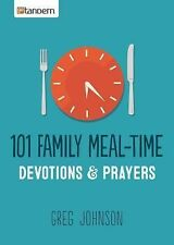 101 Family Meal-Time Devotions and Prayers by Greg Johnson (2015, Paperback)