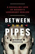 Between the Pipes : A Revealing Look at Hockey's Legendary Goalies Goalie
