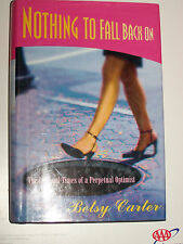 Nothing to Fall Back On : The Life and Times of a Perpetual Optimist by Betsy...