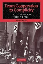 From Cooperation to Complicity : Degussa in the Third Reich by Peter Hayes...