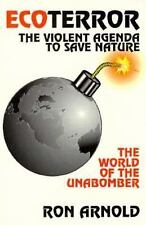 Eco Terror : The Violent Agenda to Save Nature - The World of the Unabomber...