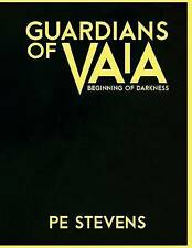 Guardians of Vaia: Beginning of Darkness by by Stevens, P. E.