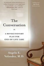 The Conversation : A Revolutionary Plan for End-Of-Life Care by Angelo E....