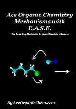 Ace Organic Chemistry Mechanisms with E. A. S. E. : A Step-Wise Method for...