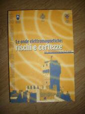 LE ONDE ELETTROMAGNETICHE RISCHI E CERTEZZE - ED:AIEP - ANNO:2001 (GU)