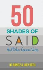 50 Shades of Said : And Other Common Verbs by Rc Bonitz and Judy Roth (2014,...