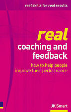Real Coaching and Feedback: How to Help People Improve Their Performance JK Smar