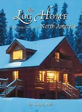 The Log Home: Classic Log Cabins Of North America