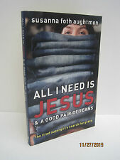 All I Need Is Jesus and a Good Pair of Jeans by Susanna Foth Aughtmon