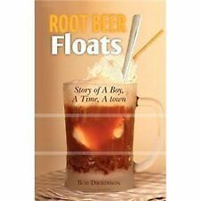 Root Beer Floats : Story of a Boy, a Time, a Town by Bob Dickinson (2012,...