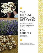 The Chinese Medicinal Herb Farm: A Cultivator's Guide to Small-Scale Organic Her