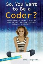 So, You Want to Be a Coder?: The Ultimate Guide to a Career in Programming, Vid