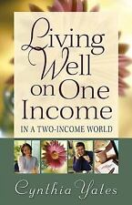 Living Well on One Income: ...In a Two-Income World, Yates, Cynthia, Good Book