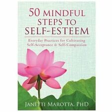 50 Mindful Steps to Self-Esteem : Everyday Practices for Cultivating...
