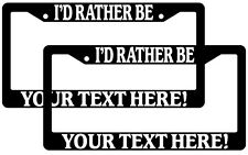 Black License Plate Frame I'd Rather Be Custom Saying Personalize 2 Pack