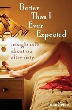 Better Than I Ever Expected: Straight Talk About Sex After Sixty by Price, Joan