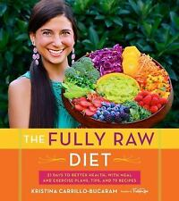 The Fully Raw Diet : 21 Days to Better Health, with Meal and Exercise Plans,...