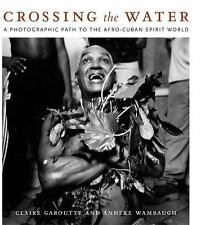 Crossing the Water: A Photographic Path to the Afro-Cuban Spirit World-ExLibrary