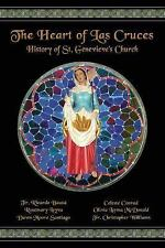 The Heart of Las Cruces : The History of St. Genevieve's Church by Dawn Moore...