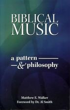 Walker, Matthew E BIBLICAL MUSIC A PATTERN AND A PHILOSOPHY Paperback BOOK
